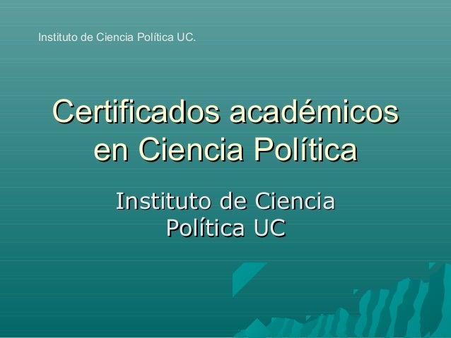 Certificados académicosCertificados académicos en Ciencia Políticaen Ciencia Política Instituto de CienciaInstituto de Cie...