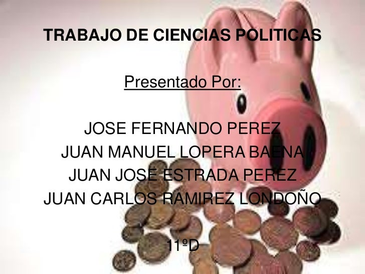 TRABAJO DE CIENCIAS POLITICAS<br />Presentado Por:<br />JOSE FERNANDO PEREZ<br />JUAN MANUEL LOPERA BAENA<br />JUAN JOSE E...