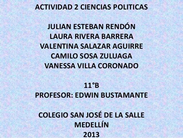 ACTIVIDAD 2 CIENCIAS POLITICASJULIAN ESTEBAN RENDÓNLAURA RIVERA BARRERAVALENTINA SALAZAR AGUIRRECAMILO SOSA ZULUAGAVANESSA...