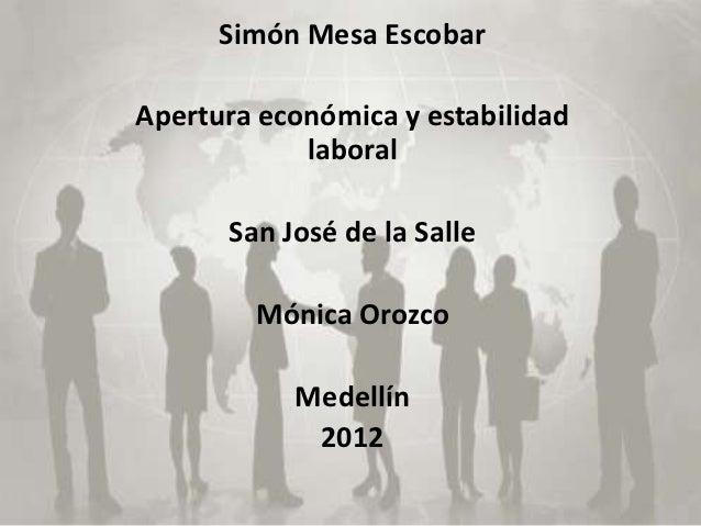 Simón Mesa EscobarApertura económica y estabilidad            laboral      San José de la Salle        Mónica Orozco      ...