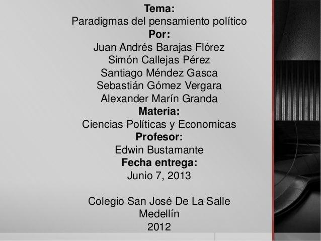 Tema:Paradigmas del pensamiento políticoPor:Juan Andrés Barajas FlórezSimón Callejas PérezSantiago Méndez GascaSebastián G...