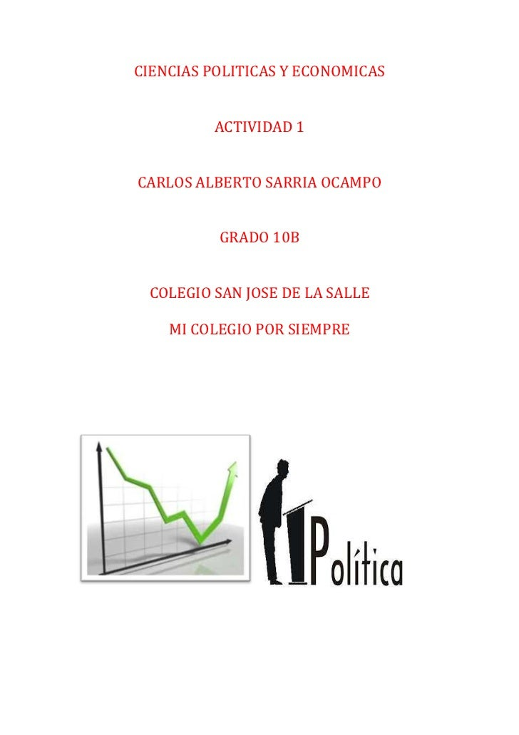 CIENCIAS POLITICAS Y ECONOMICAS         ACTIVIDAD 1CARLOS ALBERTO SARRIA OCAMPO          GRADO 10B COLEGIO SAN JOSE DE LA ...