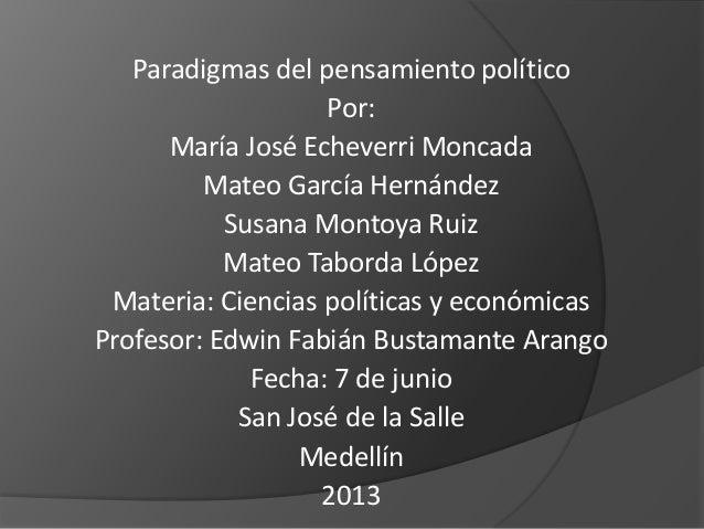 Paradigmas del pensamiento políticoPor:María José Echeverri MoncadaMateo García HernándezSusana Montoya RuizMateo Taborda ...