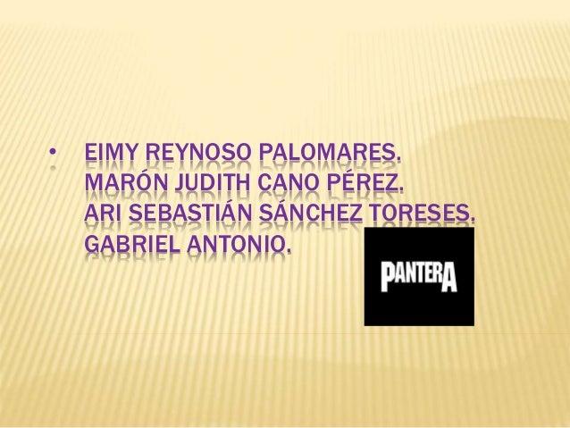 • EIMY REYNOSO PALOMARES. MARÓN JUDITH CANO PÉREZ. ARI SEBASTIÁN SÁNCHEZ TORESES. GABRIEL ANTONIO.
