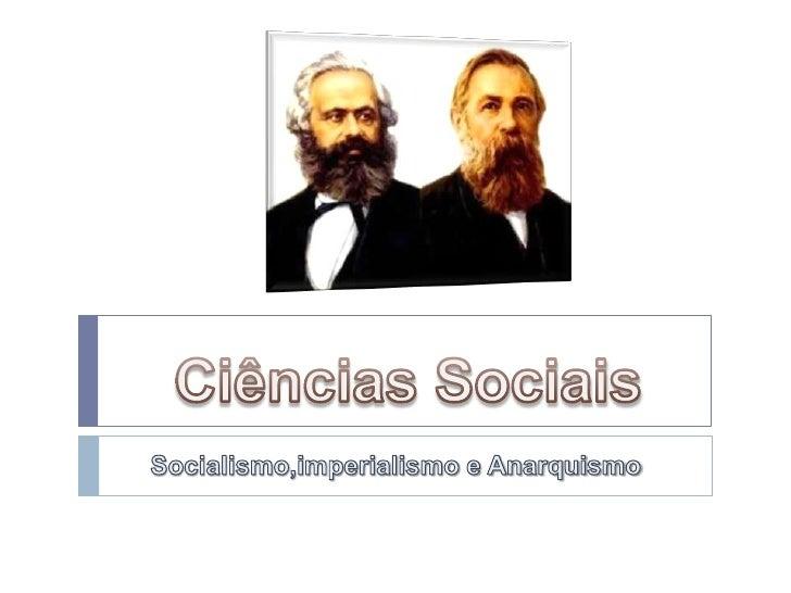 Ciências Sociais<br />Socialismo,imperialismo e Anarquismo<br />