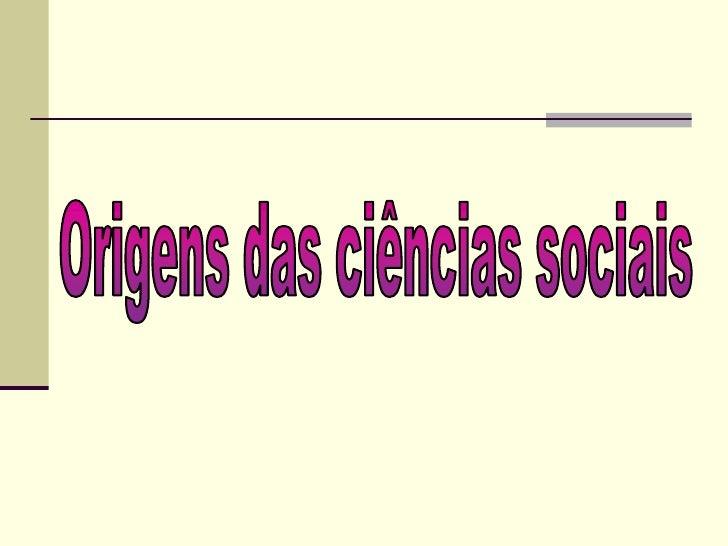 Origens das ciências sociais<br />