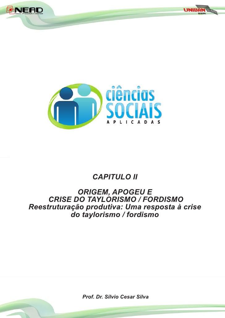CAPITULO II             ORIGEM, APOGEU E     CRISE DO TAYLORISMO / FORDISMOReestruturação produtiva: Uma resposta à crise ...