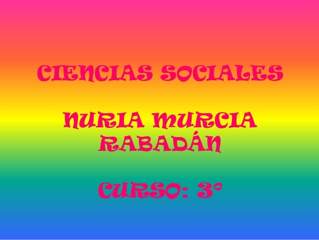 CIENCIAS SOCIALES NURIA MURCIA   RABADÁN    CURSO: 3º