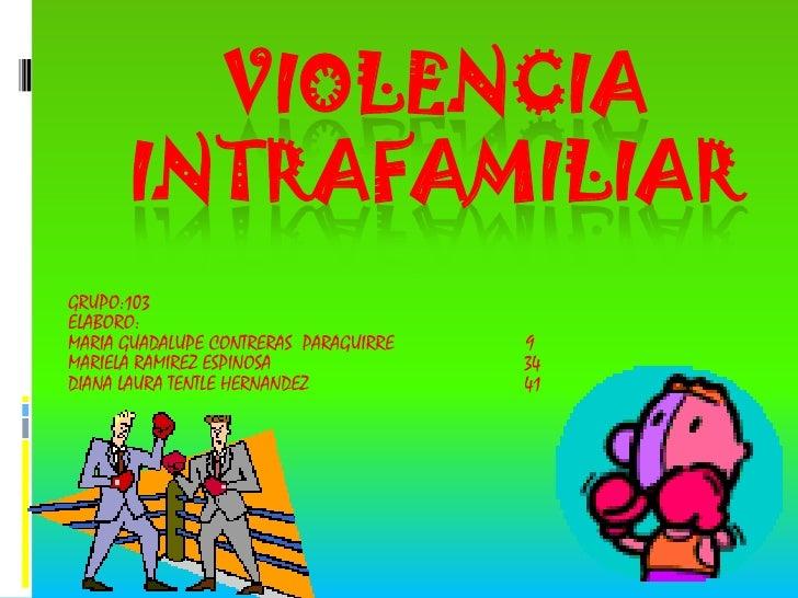 VIOLENCIA INTRAFAMILIAR<br />GRUPO:103<br />ELABORO:<br />MARIA GUADALUPE CONTRERAS  PARAGUIRRE                         9<...