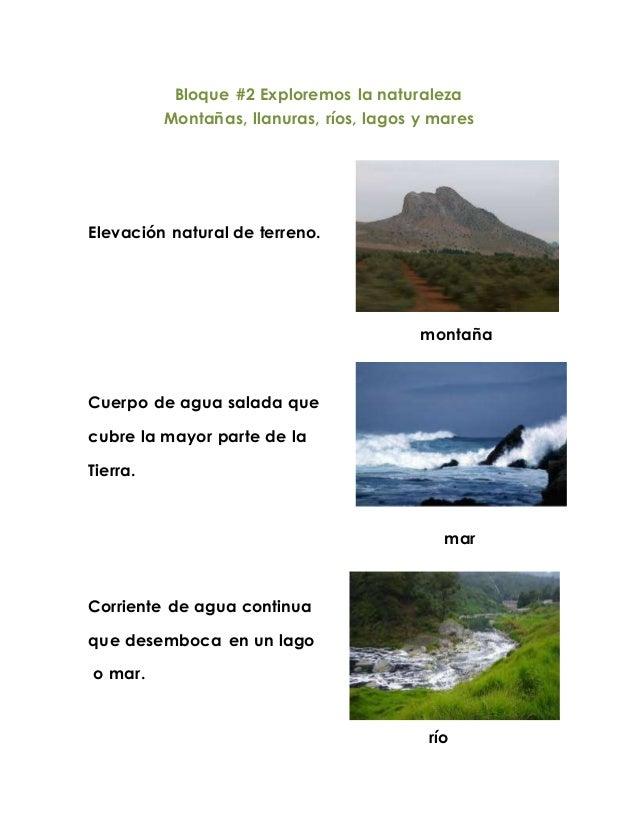 Bloque #2 Exploremos la naturaleza Montañas, llanuras, ríos, lagos y mares Elevación natural de terreno. montaña Cuerpo de...