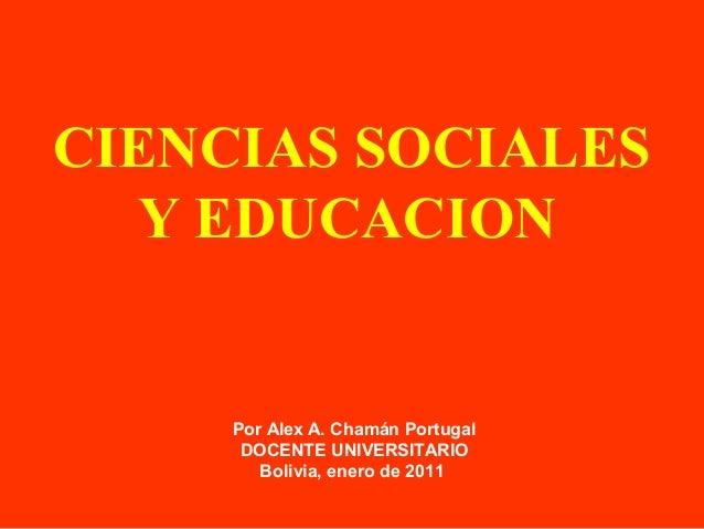 CIENCIAS SOCIALESY EDUCACIONPor Alex A. Chamán PortugalDOCENTE UNIVERSITARIOBolivia, enero de 2011