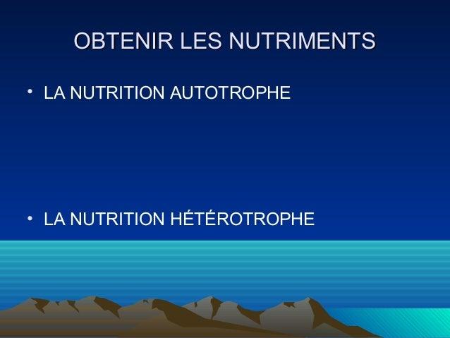 OOBBTTEENNIIRR LLEESS NNUUTTRRIIMMEENNTTSS  • LA NUTRITION AUTOTROPHE  • LA NUTRITION HÉTÉROTROPHE