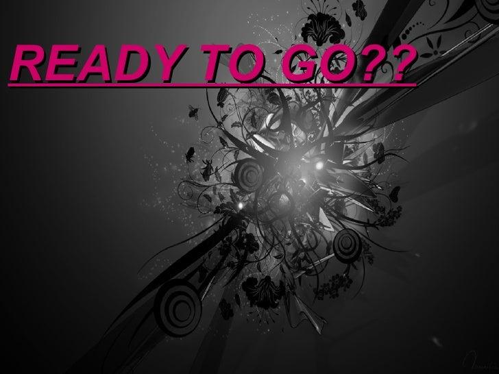 READY TO GO??