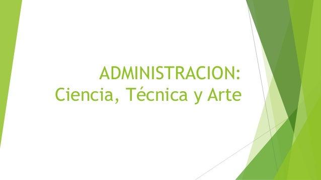 ADMINISTRACION: Ciencia, Técnica y Arte