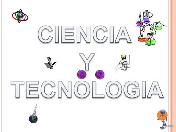 CIENCIA <br />Y<br />TECNOLOGIA<br />