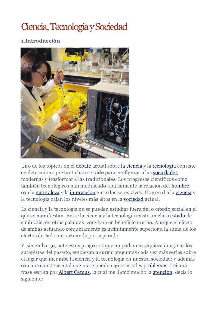 Ciencia, Tecnología y Sociedad1.IntroducciónUno de los tópicos en el debate actual sobre la ciencia y la tecnología consis...