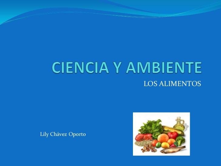 CIENCIA Y AMBIENTE<br />LOS ALIMENTOS<br />Lily Chávez Oporto<br />