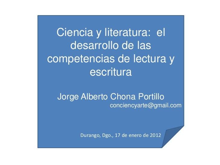 Ciencia y literatura: el     desarrollo de lascompetencias de lectura y        escritura  Jorge Alberto Chona Portillo    ...