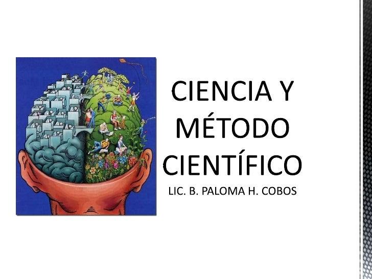 CIENCIA Y MÉTODO CIENTÍFICOLIC. B. PALOMA H. COBOS<br />
