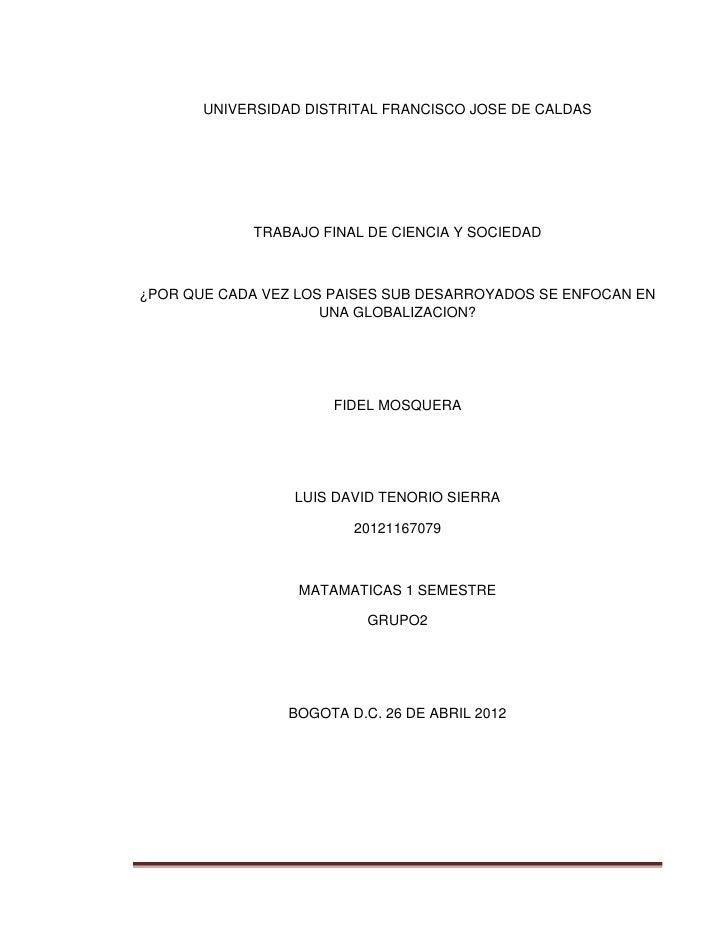 UNIVERSIDAD DISTRITAL FRANCISCO JOSE DE CALDAS             TRABAJO FINAL DE CIENCIA Y SOCIEDAD¿POR QUE CADA VEZ LOS PAISES...