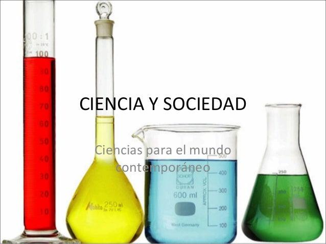CIENCIA Y SOCIEDAD Ciencias para el mundo contemporáneo
