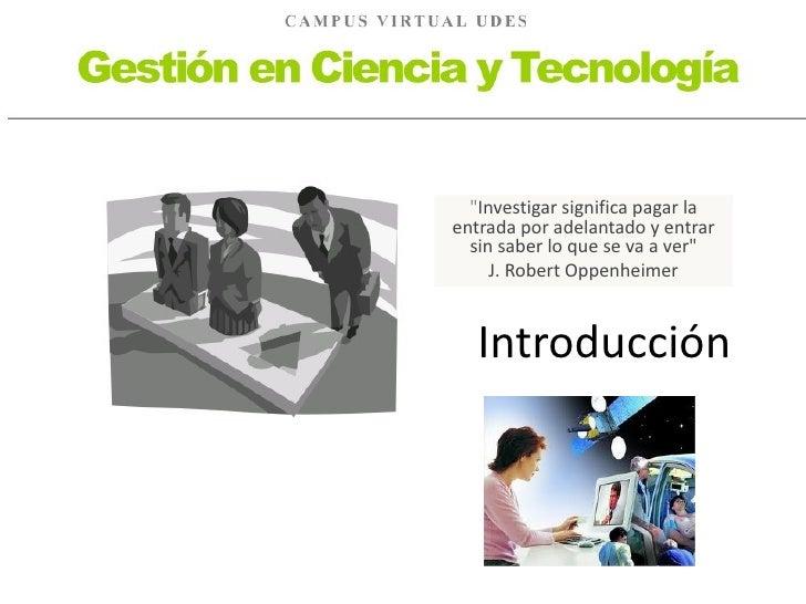 """Gestión en Ciencia y Tecnología                                    """"Investigar significa pagar la                         ..."""