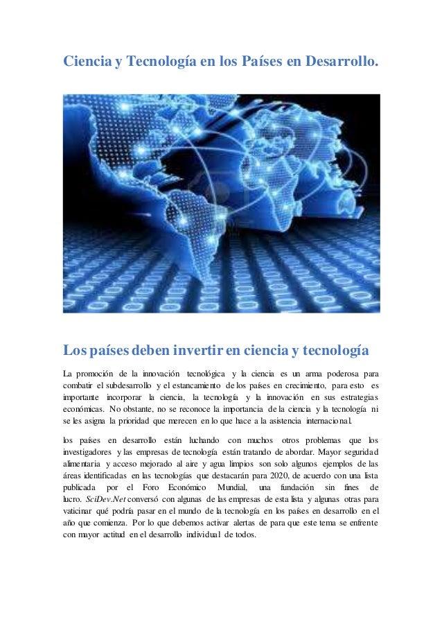 Ciencia y Tecnología en los Países en Desarrollo. Los países deben invertiren ciencia y tecnología La promoción de la inno...