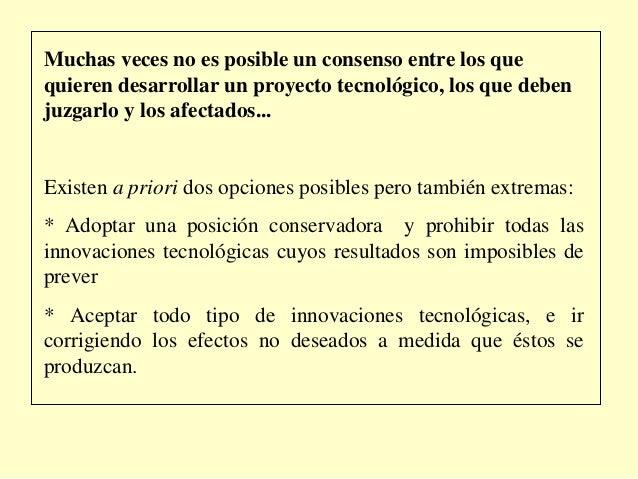 Muchas veces no es posible un consenso entre los quequieren desarrollar un proyecto tecnológico, los que debenjuzgarlo y l...