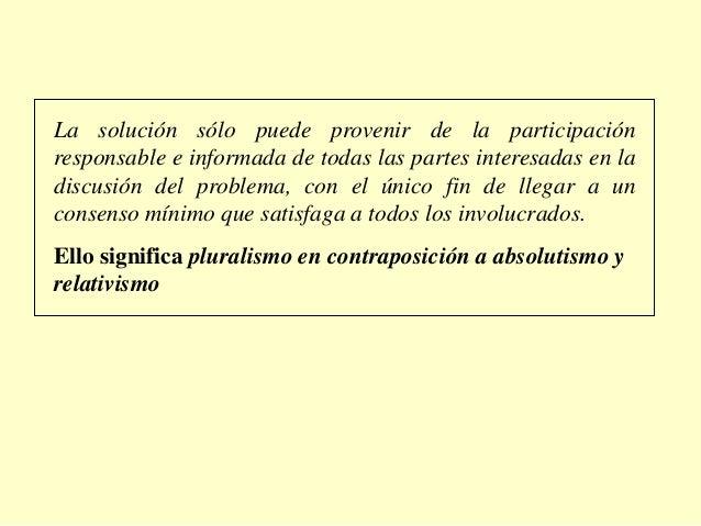 La solución sólo puede provenir de la participaciónresponsable e informada de todas las partes interesadas en ladiscusión ...