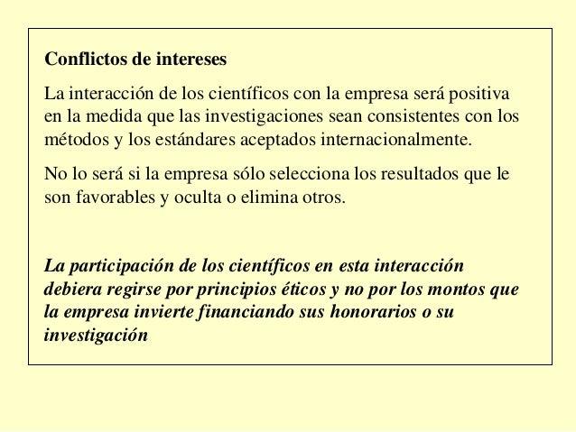 Conflictos de interesesLa interacción de los científicos con la empresa será positivaen la medida que las investigaciones ...