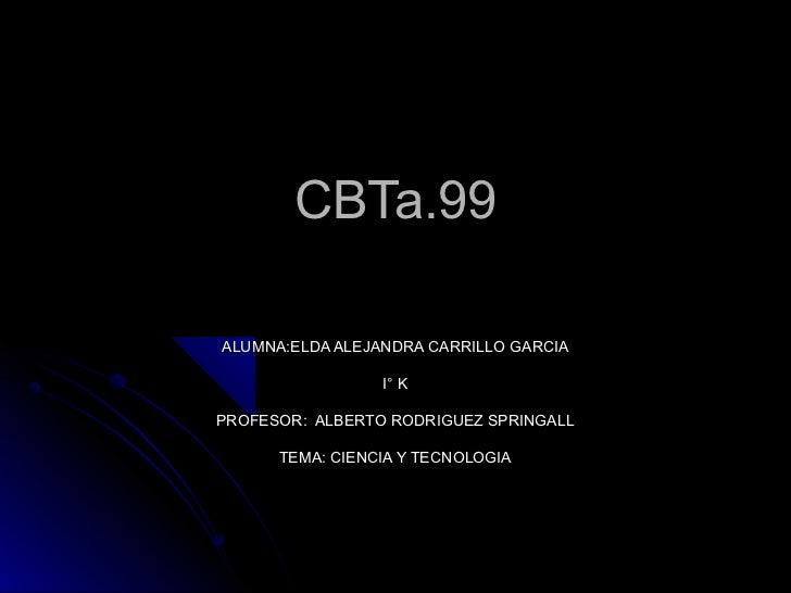 CBTa.99ALUMNA:ELDA ALEJANDRA CARRILLO GARCIA                 I° KPROFESOR: ALBERTO RODRIGUEZ SPRINGALL      TEMA: CIENCIA ...