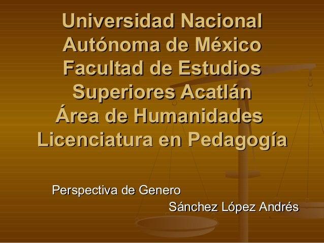 Universidad NacionalUniversidad Nacional Autónoma de MéxicoAutónoma de México Facultad de EstudiosFacultad de Estudios Sup...
