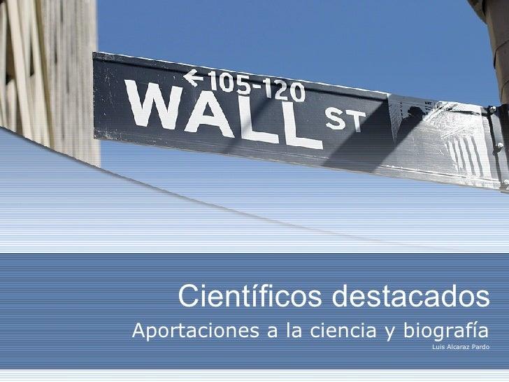 Científicos destacados Aportaciones a la ciencia y biografía Luis Alcaraz Pardo