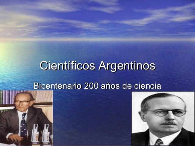 Científicos ArgentinosCientíficos Argentinos Bicentenario 200 años de cienciaBicentenario 200 años de ciencia