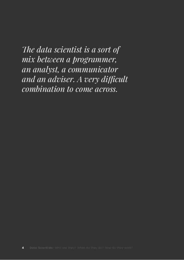 4 Data Scientists: Who are they? What do they do? How do they work? The data scientist is a sort of mix between a programm...