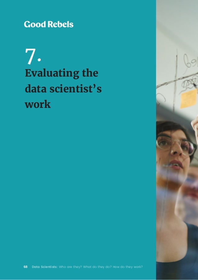 68 Data Scientists: Who are they? What do they do? How do they work? 7. Evaluating the data scientist's work