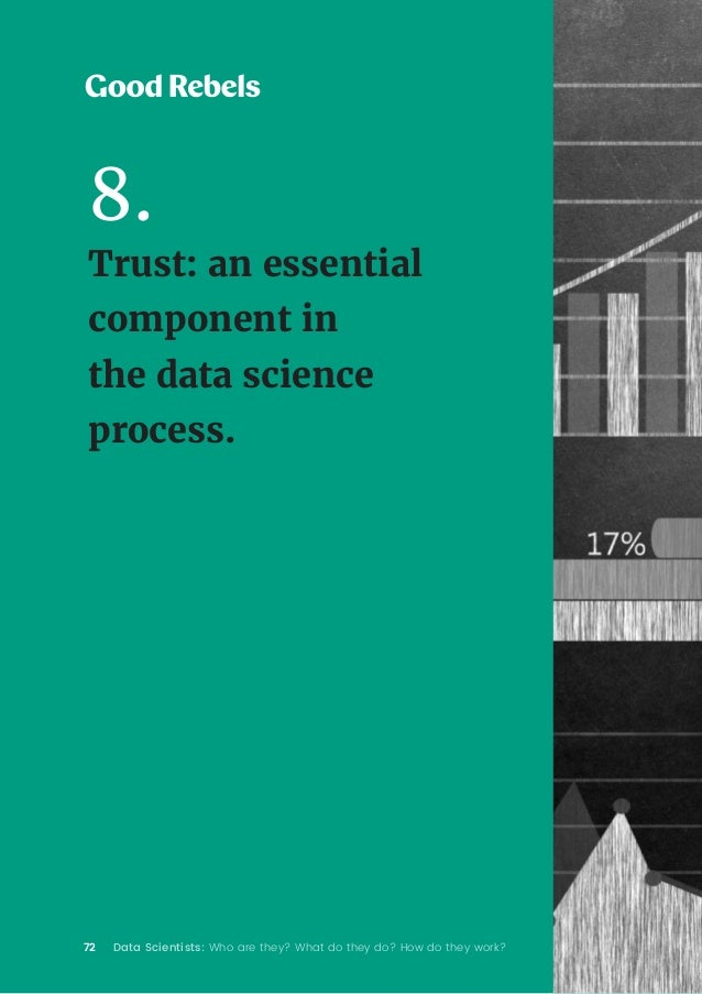 72 Data Scientists: Who are they? What do they do? How do they work? 8. Trust: an essential component in the data science ...