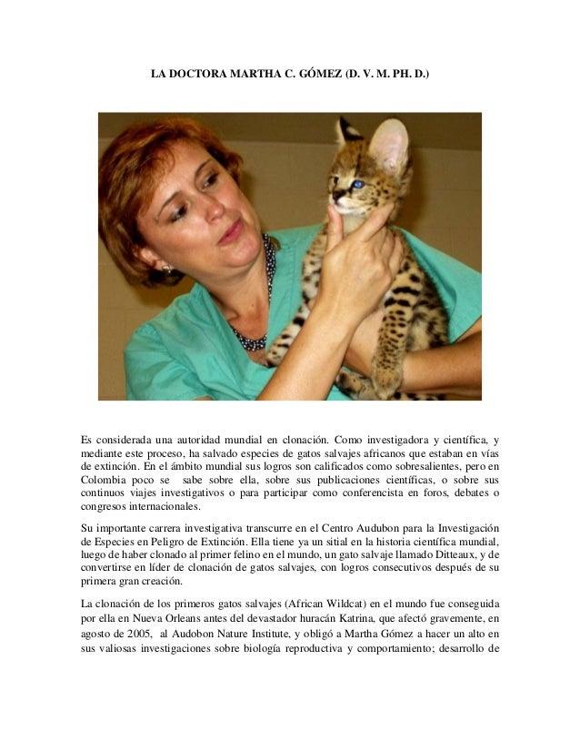 LA DOCTORA MARTHA C. GÓMEZ (D. V. M. PH. D.)Es considerada una autoridad mundial en clonación. Como investigadora y cientí...