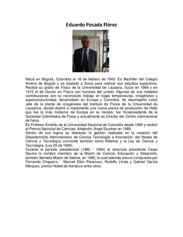 Eduardo Posada FlórezNació en Bogotá, Colombia el 18 de febrero de 1942. Es Bachiller del ColegioAndino de Bogotá y se tra...