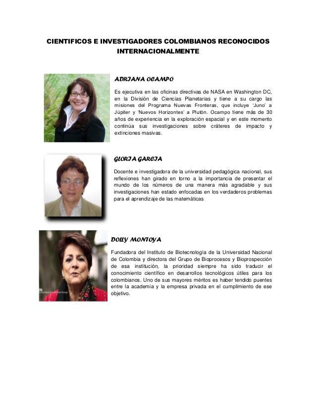 CIENTIFICOS E INVESTIGADORES COLOMBIANOS RECONOCIDOS INTERNACIONALMENTE ADRIANA OCAMPO Es ejecutiva en las oficinas direct...