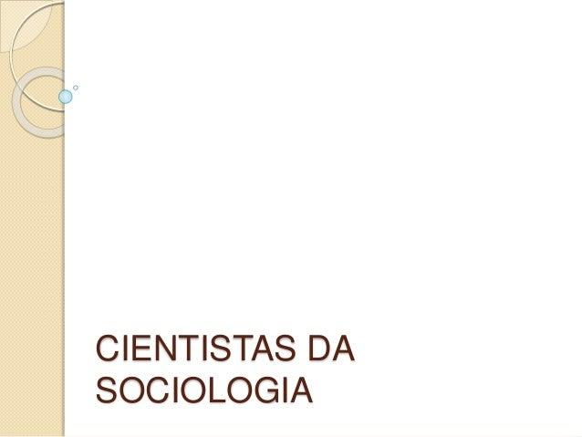 CIENTISTAS DA SOCIOLOGIA