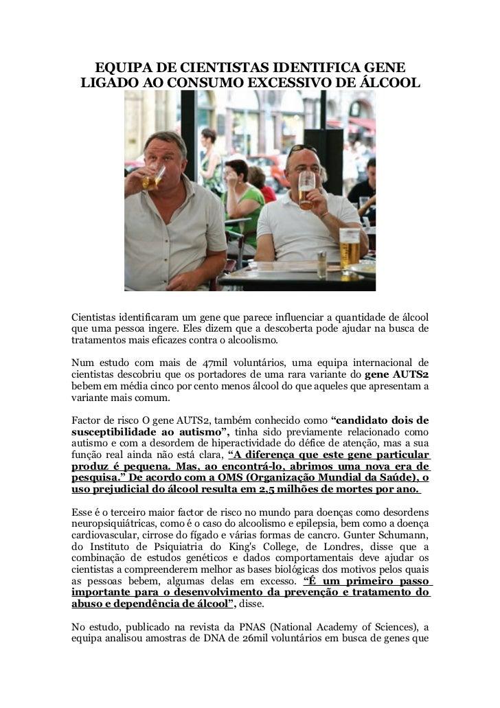 EQUIPA DE CIENTISTAS IDENTIFICA GENE LIGADO AO CONSUMO EXCESSIVO DE ÁLCOOLCientistas identificaram um gene que parece infl...