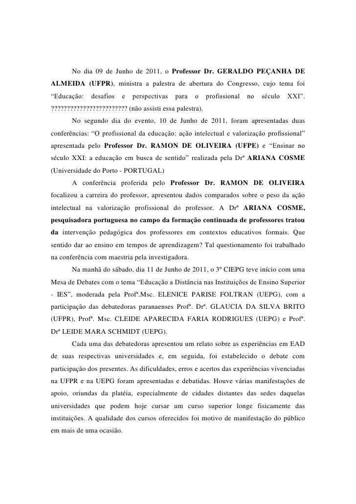 No dia 09 de Junho de 2011, o Professor Dr. GERALDO PEÇANHA DE ALMEIDA (UFPR), ministra a palestra de abertura do Congress...