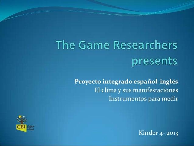 Proyecto integrado español-inglés El clima y sus manifestaciones Instrumentos para medir Kinder 4- 2013