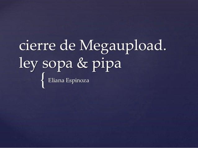 { cierre de Megaupload. ley sopa & pipa Eliana Espinoza