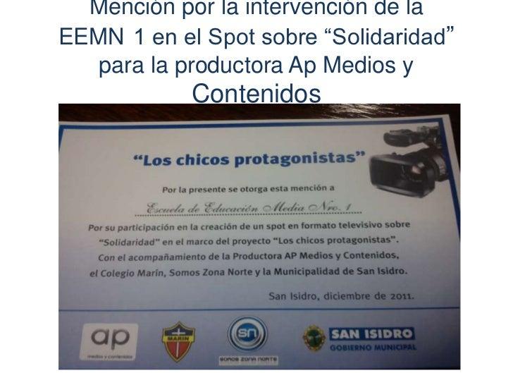 """Mención por la intervención de laEEMN 1 en el Spot sobre """"Solidaridad""""   para la productora Ap Medios y            Conteni..."""