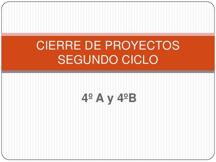 4º A y 4ºB<br />CIERRE DE PROYECTOS SEGUNDO CICLO<br />