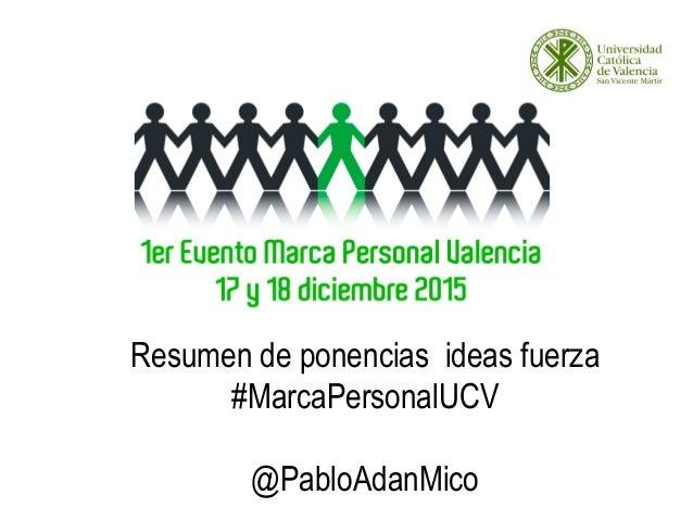 1er Resumen de ponencias ideas fuerza #MarcaPersonalUCV @PabloAdanMico