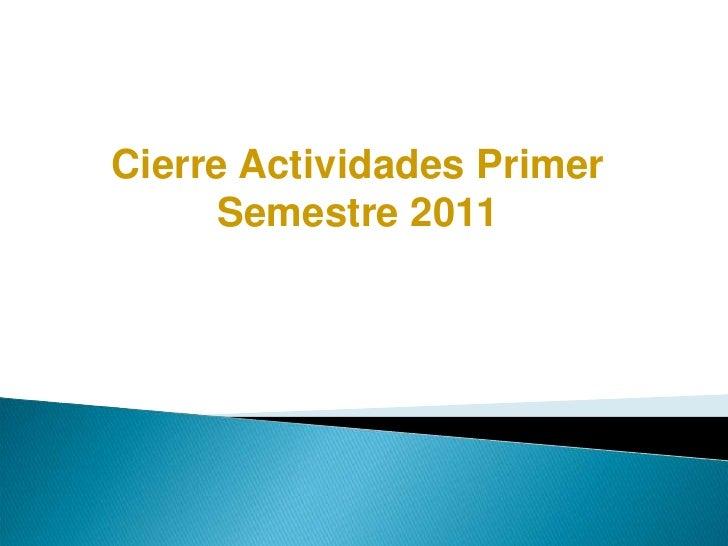 Cierre Actividades Primer Semestre 2011<br />