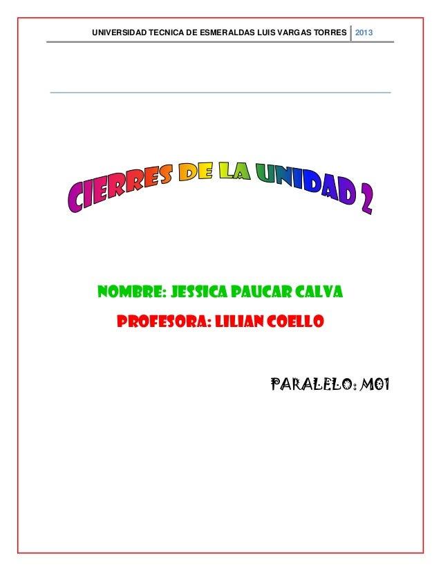 UNIVERSIDAD TECNICA DE ESMERALDAS LUIS VARGAS TORRES 2013NOMBRE: JESSICA PAUCAR CALVAPROFESORA: LILIAN COELLOPARALELO: M01